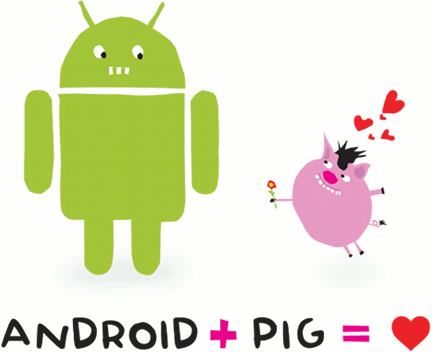 Android and Pig equals love